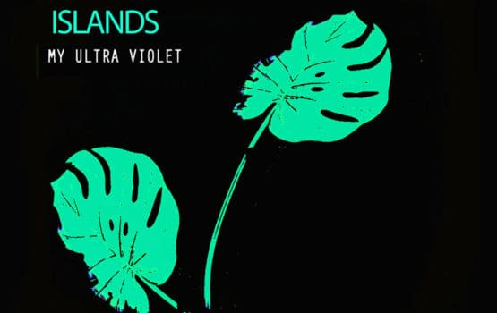 My Ultra Violet – Islands [Review]